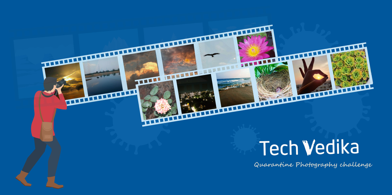Quarantine Photography Challenge by TechVians